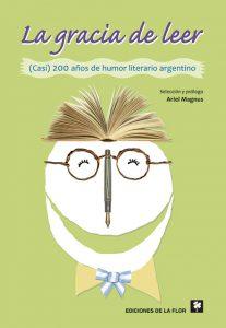 La gracia de leer. (Casi) 200 años de humor literario argentino.
