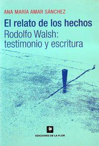 El relato de los hechos. Rodolfo Walsh: Testimonio y escritura